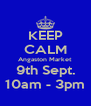 KEEP CALM Angaston Market 9th Sept. 10am - 3pm - Personalised Poster A4 size