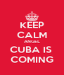 KEEP CALM ANGEL CUBA IS  COMING - Personalised Poster A4 size