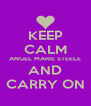 KEEP CALM ANGEL MARIE STEELE AND CARRY ON - Personalised Poster A4 size