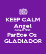 KEEP CALM Angel PoRquE NóiS ParEce Os  GLADIADOR - Personalised Poster A4 size