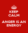 KEEP CALM  ANGER IS AN ENERGY - Personalised Poster A4 size