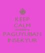 KEEP CALM ANGGOTA PAGUYUBAN INSEKYUR - Personalised Poster A4 size