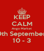 KEEP CALM Ango Market 9th September 10 - 3 - Personalised Poster A4 size
