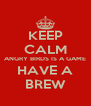 KEEP CALM ANGRY BIRDS IS A GAME HAVE A BREW - Personalised Poster A4 size
