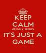 KEEP CALM ANGRY BIRDS IT'S JUST A GAME - Personalised Poster A4 size