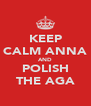 KEEP CALM ANNA AND POLISH THE AGA - Personalised Poster A4 size