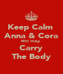 Keep Calm  Anna & Cora Will Help  Carry The Body - Personalised Poster A4 size