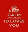 KEEP CALM ANNA MARIE 1D LOVES YOU - Personalised Poster A4 size