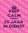 KEEP CALM ANNEKE 25 JAAR  IN DIENST - Personalised Poster A4 size