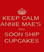 KEEP CALM  ANNIE MAE'S  WILL SOON SHIP CUPCAKES - Personalised Poster A4 size