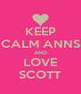KEEP CALM ANNS AND LOVE SCOTT - Personalised Poster A4 size