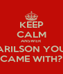 KEEP CALM ANSWER ARILSON YOU CAME WITH? - Personalised Poster A4 size