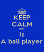 KEEP CALM Ant is A ball player - Personalised Poster A4 size