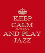 KEEP CALM ANTHONY AND PLAY JAZZ - Personalised Poster A4 size
