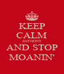 KEEP CALM ANTHONY AND STOP MOANIN' - Personalised Poster A4 size