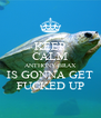 KEEP CALM ANTHONY BRAX IS GONNA GET FUCKED UP - Personalised Poster A4 size