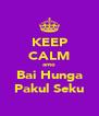 KEEP CALM anto Bai Hunga Pakul Seku - Personalised Poster A4 size