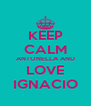 KEEP CALM ANTONELLA AND LOVE IGNACIO - Personalised Poster A4 size