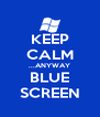 KEEP CALM ...ANYWAY BLUE SCREEN - Personalised Poster A4 size