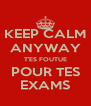 KEEP CALM ANYWAY T'ES FOUTUE POUR TES EXAMS - Personalised Poster A4 size