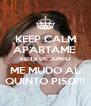 KEEP CALM APÁRTAME  EL 19 DE JUNIO ME MUDO AL QUINTO PISO!!! - Personalised Poster A4 size