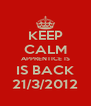 KEEP CALM APPRENTICE IS IS BACK 21/3/2012 - Personalised Poster A4 size