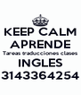 KEEP CALM APRENDE Tareas traducciones clases INGLES 3143364254 - Personalised Poster A4 size