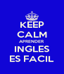 KEEP CALM APRENDER INGLES ES FACIL - Personalised Poster A4 size