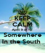 KEEP CALM April 9 or 10  Somewhere In the South  - Personalised Poster A4 size
