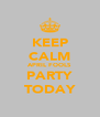 KEEP CALM APRIL FOOLS PARTY TODAY - Personalised Poster A4 size