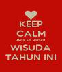KEEP CALM APS UI 2009 WISUDA TAHUN INI - Personalised Poster A4 size