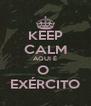 KEEP CALM AQUI É O  EXÉRCITO - Personalised Poster A4 size