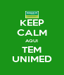 KEEP CALM AQUI TEM UNIMED - Personalised Poster A4 size