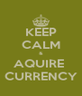 KEEP CALM & AQUIRE  CURRENCY - Personalised Poster A4 size