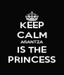 KEEP CALM ARANTZA IS THE PRINCESS - Personalised Poster A4 size