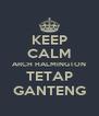 KEEP CALM ARCH HALMINGTON TETAP GANTENG - Personalised Poster A4 size