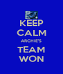 KEEP CALM ARCHIE'S TEAM WON - Personalised Poster A4 size