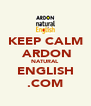 KEEP CALM  ARDON NATURAL ENGLISH .COM - Personalised Poster A4 size