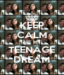 KEEP CALM ARE MY TEENAGE DREAM - Personalised Poster A4 size