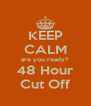 KEEP CALM are you ready? 48 Hour Cut Off - Personalised Poster A4 size