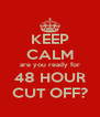 KEEP CALM are you ready for 48 HOUR CUT OFF? - Personalised Poster A4 size