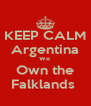 KEEP CALM Argentina We  Own the Falklands  - Personalised Poster A4 size