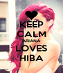 KEEP CALM ARIANA LOVES HIBA - Personalised Poster A4 size