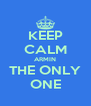 KEEP CALM ARMIN THE ONLY ONE - Personalised Poster A4 size