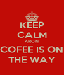 KEEP CALM ARON COFEE IS ON THE WAY - Personalised Poster A4 size