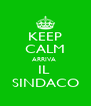 KEEP CALM ARRIVA  IL  SINDACO - Personalised Poster A4 size
