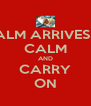 KEEP CALM ARRIVES NOW !!! CALM AND CARRY ON - Personalised Poster A4 size