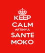 KEEP CALM ARTINYA SANTE MOKO - Personalised Poster A4 size