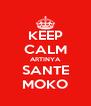KEEP CALM ARTINYA SANTE MOKO - Personalised Poster A4 size
