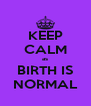 KEEP CALM as BIRTH IS NORMAL - Personalised Poster A4 size